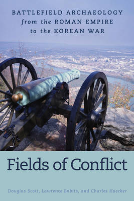 Fields of Conflict: Battlefield Archaeology from the Roman Empire to the Korean War (Paperback)