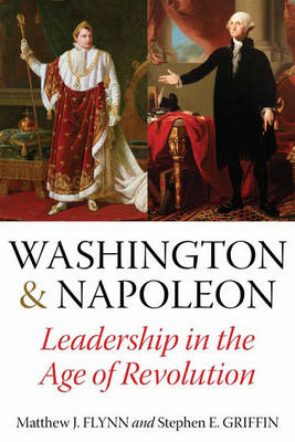 Washington & Napoleon: Leadership in the Age of Revolution (Hardback)
