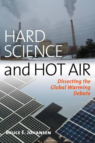 Hard Science and Hot Air: Dissecting the Global Warming Debate (Hardback)