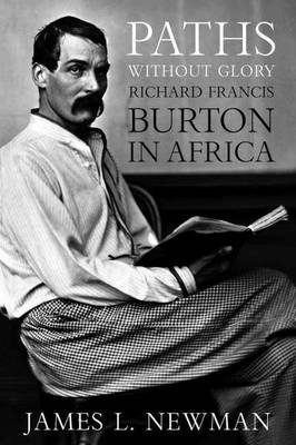 Paths without Glory: Richard Francis Burton in Africa (Hardback)