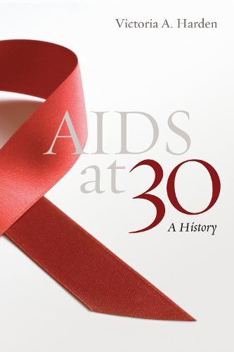 AIDS at 30: A History (Hardback)