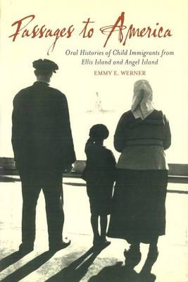 Passages to America: Oral Histories of Child Immigrants from Ellis Island and Angel Island (Hardback)