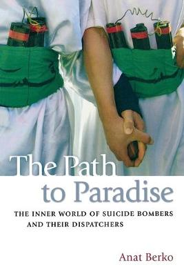 The Path to Paradise: The Inner World of Suicide Bombers and Their Dispatchers (Paperback)