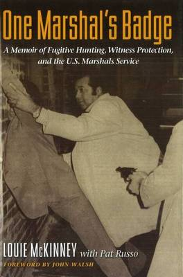 One Marshal's Badge: A Memoir of Fugitive Hunting, Witness Protection, and the U.S. Marshals Service (Hardback)