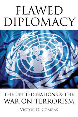 Flawed Diplomacy: The United Nations & the War on Terrorism (Hardback)