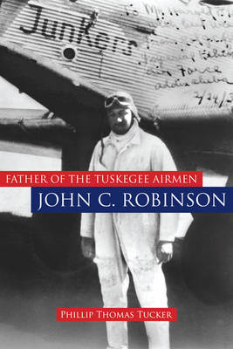 Father of the Tuskegee Airmen, John C. Robinson (Hardback)
