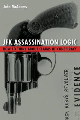 JFK Assassination Logic: How to Think About Claims of Conspiracy (Hardback)