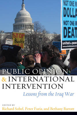 Public Opinion and International Intervention: Lessons from the Iraq War (Hardback)