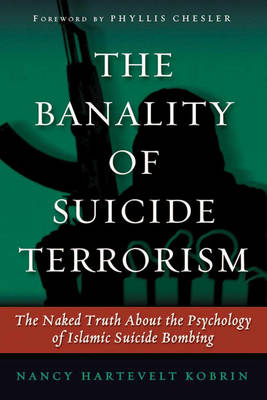 The Banality of Suicide Terrorism: The Naked Truth About the Psychology of Islamic Suicide Bombing (Hardback)