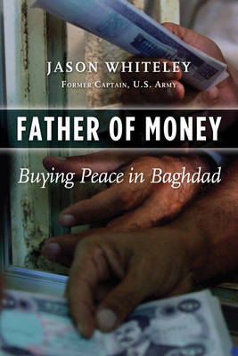 Father of Money: Buying Peace in Baghdad (Hardback)