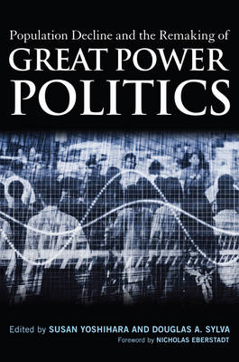 Population Decline and the Remaking of Great Power Politics (Hardback)