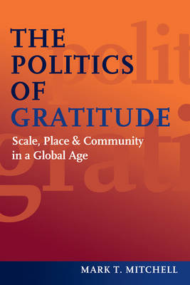 The Politics of Gratitude: Scale, Place & Community in a Global Age (Hardback)
