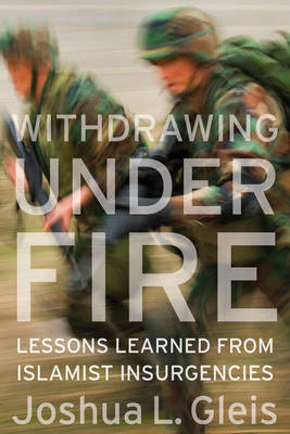 Withdrawing Under Fire: Lessons Learned from Islamist Insurgencies (Hardback)