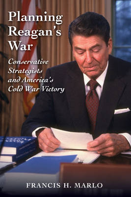 Planning Reagan's War: Conservative Strategists and America's Cold War Victory (Hardback)