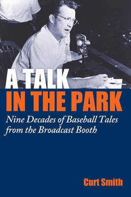 A Talk in the Park: Nine Decades of Baseball Tales from the Broadcast Booth (Hardback)