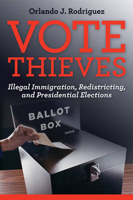 Vote Thieves: Illegal Immigration, Redistricting, and Presidential Elections (Hardback)