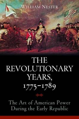 The Revolutionary Years, 1775-1789: The Art of American Power During the Early Republic (Hardback)