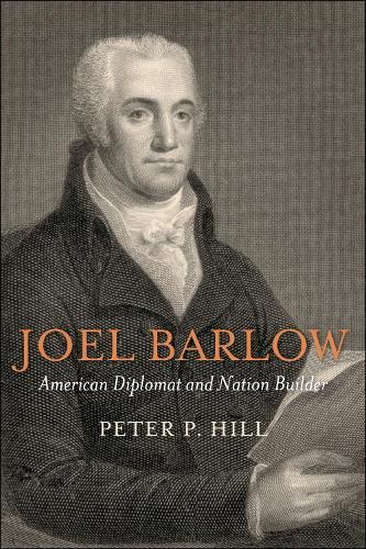 Joel Barlow, American Diplomat and Nation Builder (Hardback)