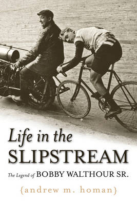 Life in the Slipstream: The Legend of Bobby Walthour Sr. (Hardback)