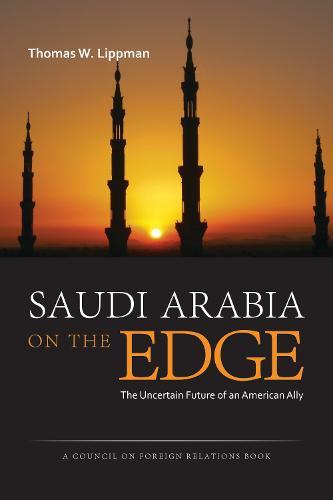 Saudi Arabia on the Edge: The Uncertain Future of an American Ally (Hardback)