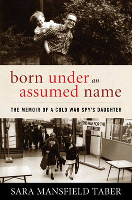 Born Under an Assumed Name: The Memoir of a Cold War Spy's Daughter (Hardback)