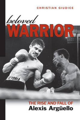 Beloved Warrior: The Rise and Fall of Alexis ArguEllo (Hardback)