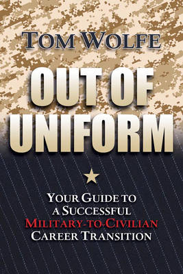 Out of Uniform: Your Guide to a Successful Military-to-Civilian Career Transition (Paperback)