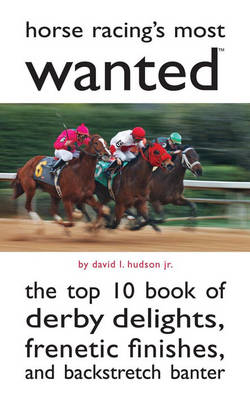 Horse Racing's Most Wanted (TM): The Top 10 Book of Derby Delights, Frenetic Finishes, and Backstretch Banter - Most Wanted (TM) (Paperback)