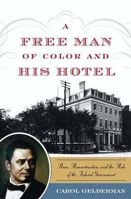 A Free Man of Color and His Hotel: Race, Reconstruction, and the Role of the Federal Government (Hardback)