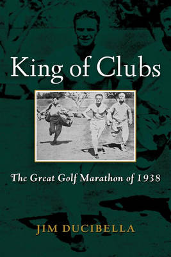 King of Clubs: The Great Golf Marathon of 1938 (Hardback)