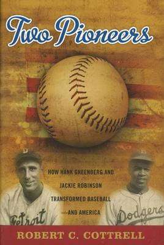 Two Pioneers: How Hank Greenberg and Jackie Robinson Transformed Baseball--and America (Hardback)