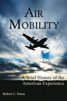 Air Mobility: A Brief History of the American Experience (Hardback)