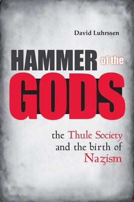 Hammer of the Gods: The Thule Society and the Birth of Nazism (Hardback)