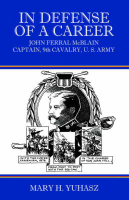 In Defense of a Career: John Ferral McBlain Captain, 9th Cavalry, U.S. Army (Paperback)