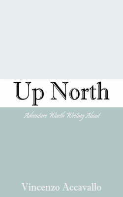 Up North: Adventure Worth Writing about (Paperback)