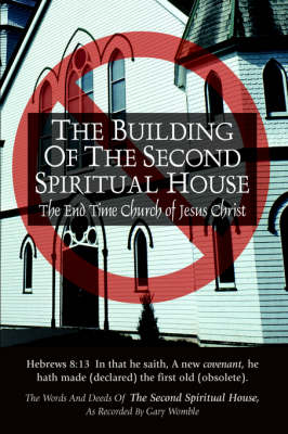 The Building of the Second Spiritual House: The End Time Church of Jesus Christ (Paperback)
