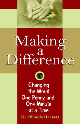 Making a Difference: Changing the World One Penny and One Minute at a Time (Hardback)