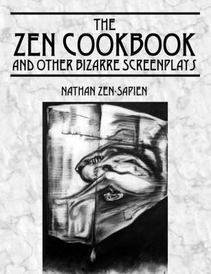 The Zen Cookbook and Other Bizarre Screenplays (Paperback)