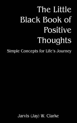 The Little Black Book of Positive Thoughts: Simple Concepts for Life's Journey (Paperback)