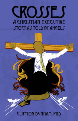 Crosses: A Christian Executive's Story as Told by Angels (Paperback)