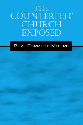 The Counterfeit Church Exposed (Paperback)