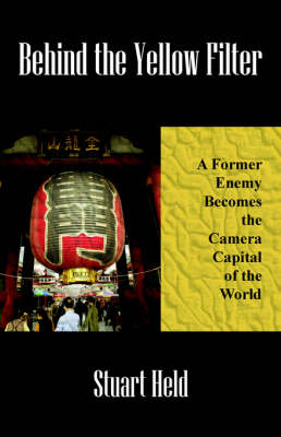 Behind the Yellow Filter: A Former Enemy Becomes the Camera Capital of the World - Gives the Reader a Taste of How Business Is Done in Japan. (Paperback)