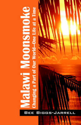 Malawi Moonsmoke: Changing a Part of Our World -- One Life at a Time (Paperback)