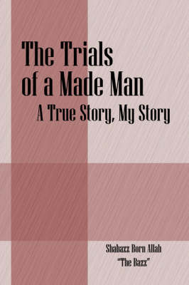 The Trials of a Made Man: A True Story, My Story (Paperback)