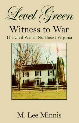 Level Green: Witness to War: The Civil War in Northeast Virginia (Hardback)