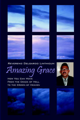 Amazing Grace: How You Can Move from the Crack of Hell to the Crown of Heaven (Paperback)