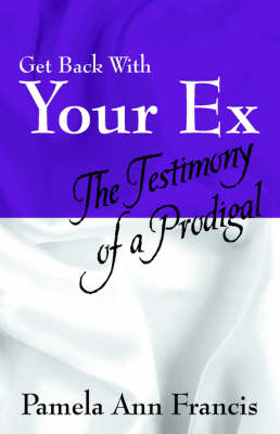 Get Back with Your Ex: The Testimony of a Prodigal (Paperback)