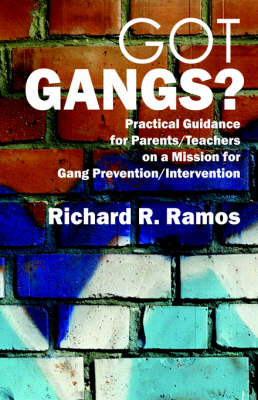 Got Gangs? Practical Guidance for Parents/Teachers on a Mission for Gang Prevention/Intervention (Paperback)