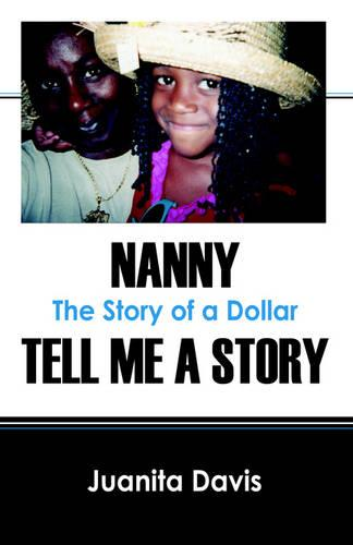 Nanny Tell Me a Story: The Story of a Dollar (Paperback)