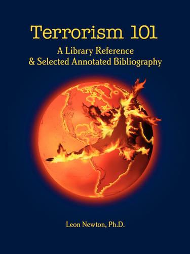 Terrorism 101: A Library Reference & Selectived Annotated Bibliography (Paperback)